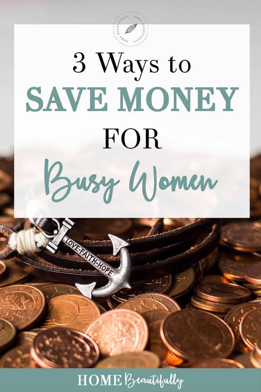 Three Easy Ways to Save Money for Busy Women | Start Saving Today!