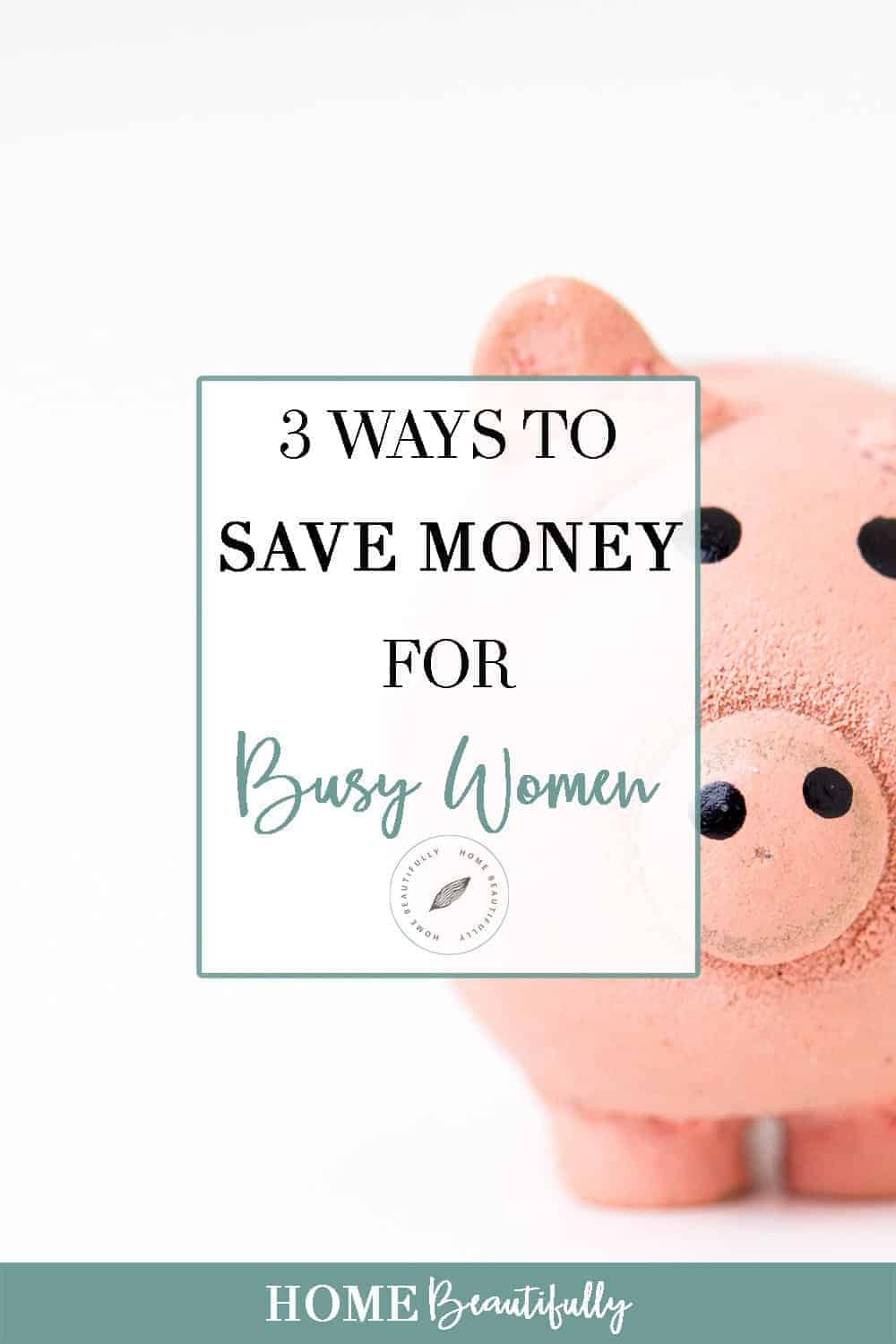 Three Ways to Save Money for Busy Women Pinterest 2