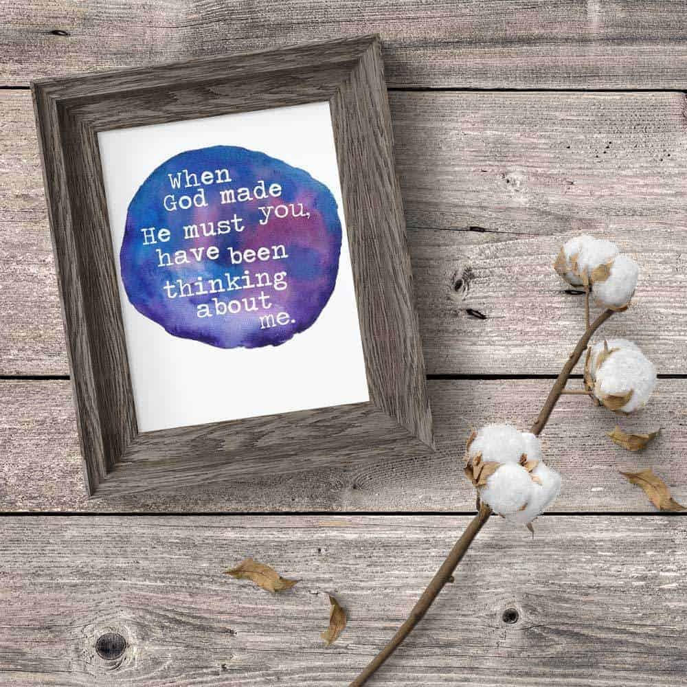 "Free watercolor art print that says ""when God made you, he must have been thinking about me"""